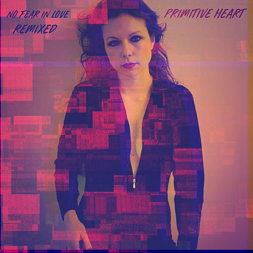 No Fear In Love Remixed by Primitive Heart