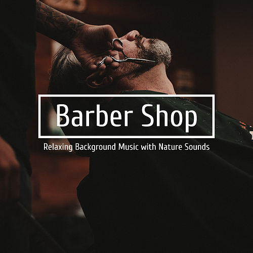 Barber Shop - Relaxing Background Music with Nature Sounds by Relaxation And Meditation