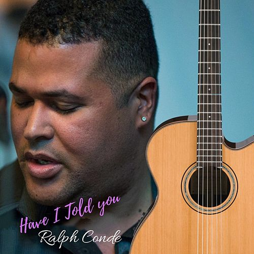 Have I Told You by Ralph Conde