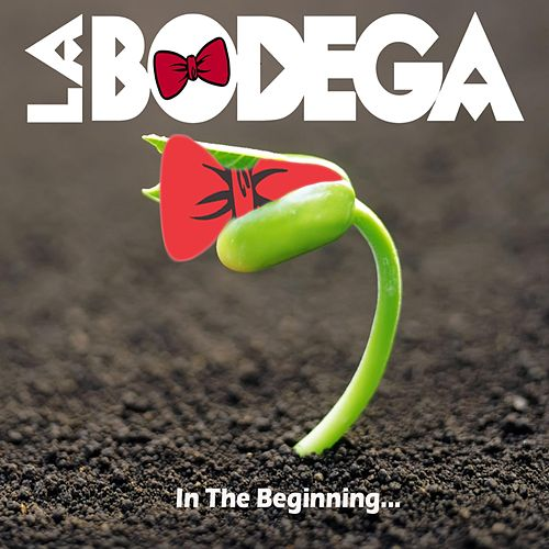 In the Beginning... by Bodega