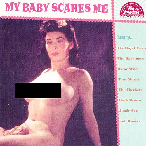 My Baby Scares Me by Various Artists