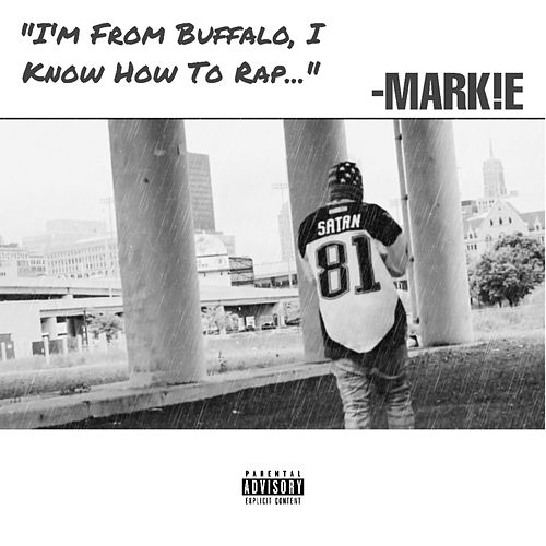 I'm from Buffalo, I Know How to Rap.. by Mark-E