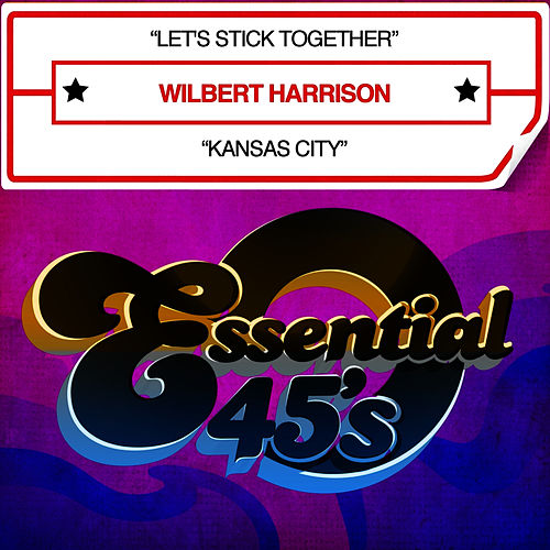 Let's Stick Together / Kansas City - Single by Wilbert  Harrison
