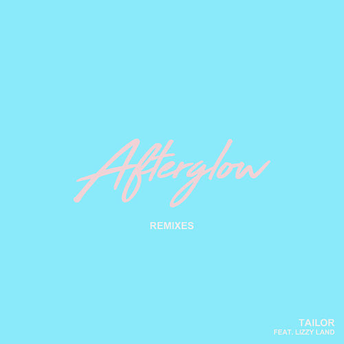 Afterglow - Single (Remixes) by Tailor