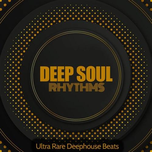 Deep Soul Rhythms (Ultra Rare Deephouse Beats) by Various Artists