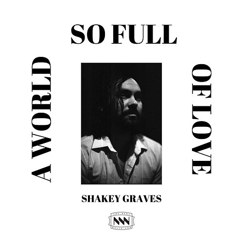 A World So Full of Love by Shakey Graves