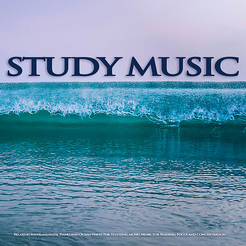 Study Music: Relaxing Instrumenmtal Piano and Ocean Waves For Studying Music, Music For Reading, Focus and Concentration de Studying Music