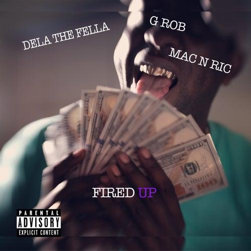 Fired Up (feat. Mac N Ric & G Rob) by Dela the Fella