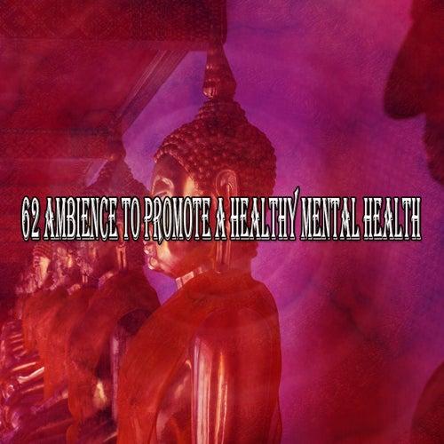 62 Ambience to Promote a Healthy Mental Health de Meditación Música Ambiente
