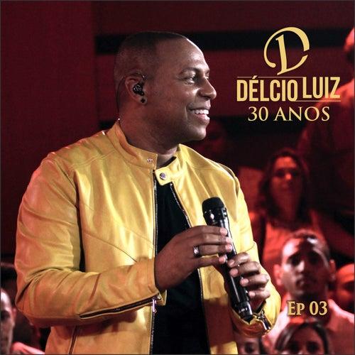 30 Anos, Ep. 3 (Ao Vivo) de Délcio Luiz