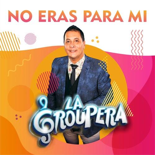 No Eras para Mi by La Groupera