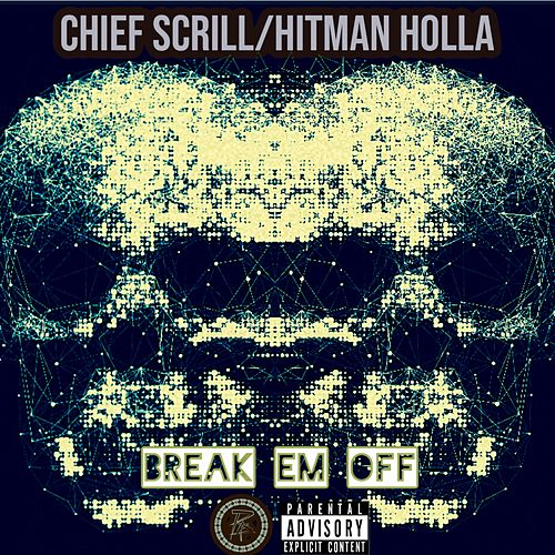 Break Em Off (feat. Hitman Holla) de Chief Scrill