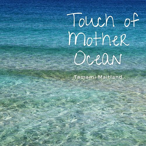 Touch of Mother Ocean by Tamami Maitland