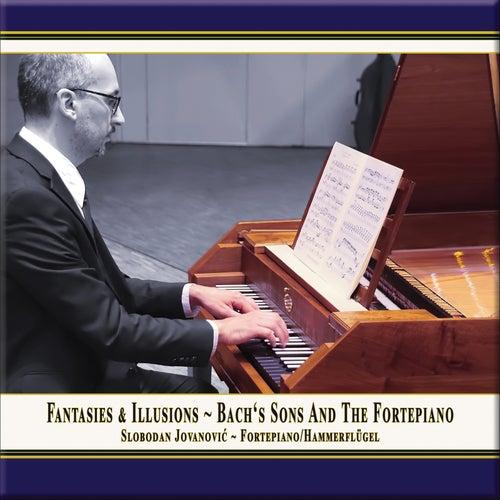 Fantasies & Illusions: Bach's Sons and the Fortepiano by Slobodan Jovanović