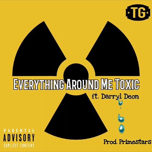 Everything Around Me Toxic by Tony Grands