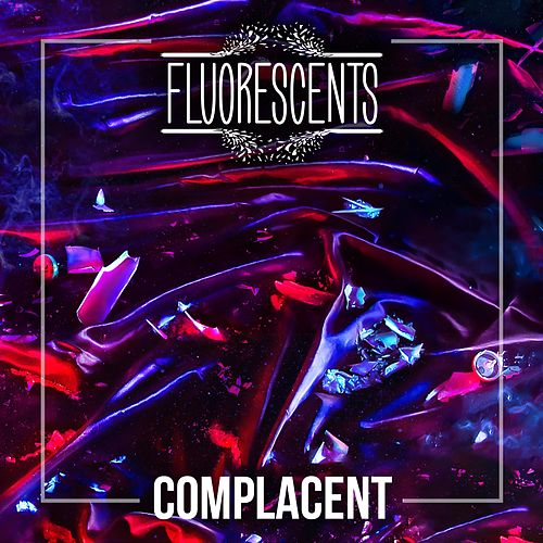 Complacent by Fluorescents