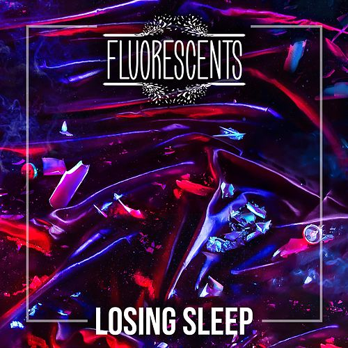 Losing Sleep by Fluorescents