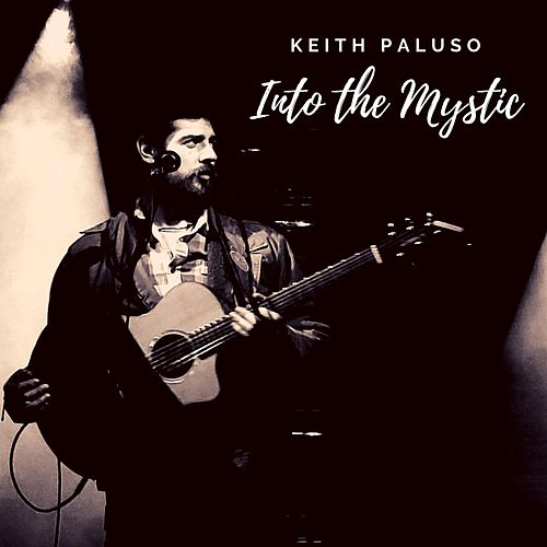 Into the Mystic (Acoustic) by Keith Paluso