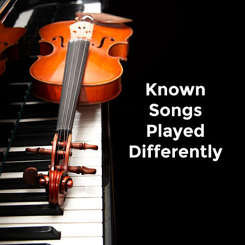 Known Songs Played Differently: 2019 Instrumental Covers of Very Popular Songs Played on the Piano and on the Violin by Jane Czajkowsky