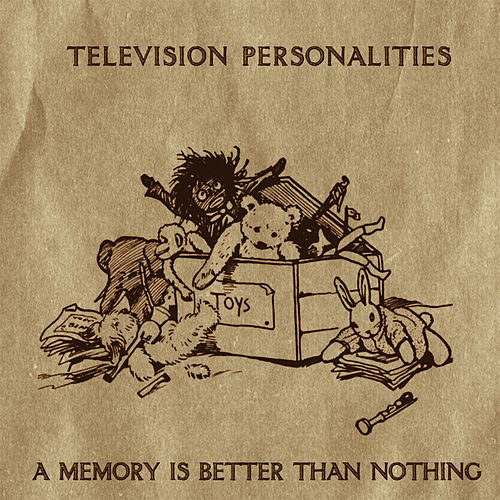 A Memory Is Better Than Nothing by Television Personalities