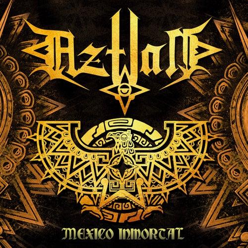 Mexico Inmortal von Aztlan