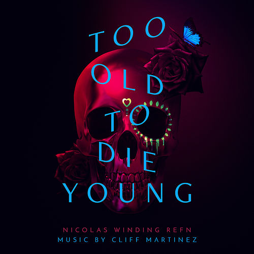 Too Old To Die Young (Original Series Soundtrack) by Cliff Martinez