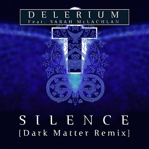 Silence (feat. Sarah McLachlan) (Dark Matter Remix) by Delerium