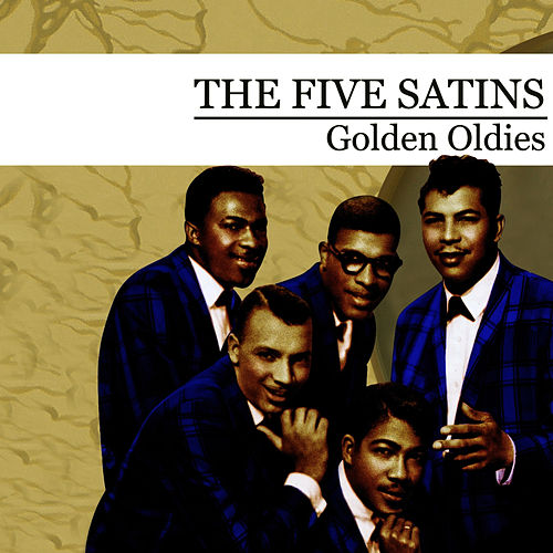 Golden Oldies [The Five Satins] (Digitally Remastered) di The Five Satins