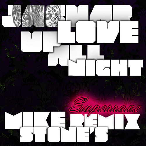 Up All Night: Mike Stone's Superrave Remix - Single by Jaguar Love