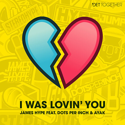 I Was Lovin' You  (feat. Dots Per Inch & Ayak) by James Hype!