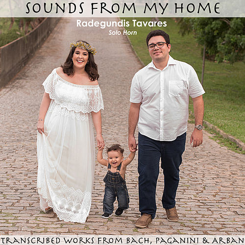 Sounds From My Home: Transcribed Works from Bach, Paganini & Arban de Radegundis Tavares