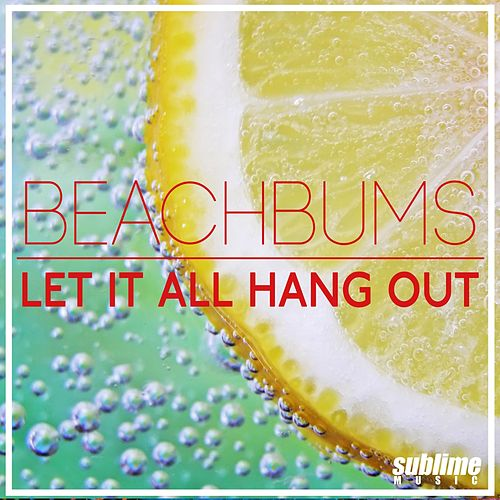 Let It All Hang Out by Beach Bums