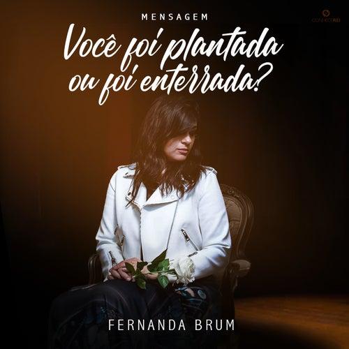 Mensagem: Você Foi Plantada ou Foi Enterrada? (Ao Vivo) de Fernanda Brum