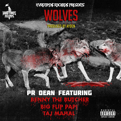 Wolves (feat. Benny The Butcher, Taj Mahal & Big Flip Papi) von PR Dean