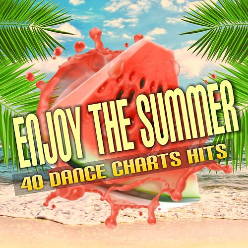 Enjoy the Summer: 40 Dance Charts Hits by Various Artists