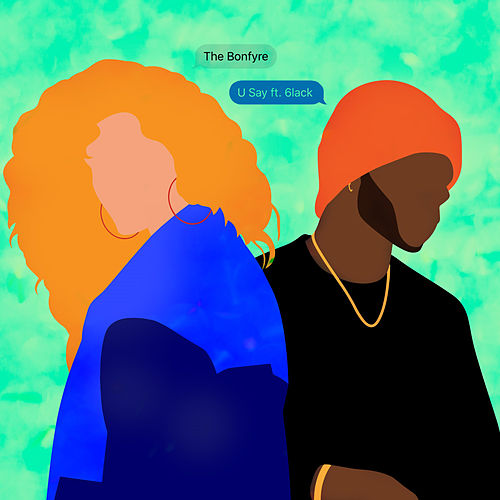 U Say (feat. 6LACK) by The Bonfyre