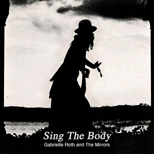 Sing the Body de Gabrielle Roth & The Mirrors