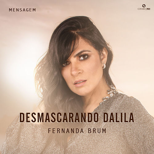 Mensagem: Desmascarando Dalila (Ao Vivo) von Fernanda Brum
