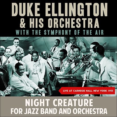Night Creature for Jazz Band and Orchestra (Live at Carnegie Hall, New York 1955) by Duke Ellington
