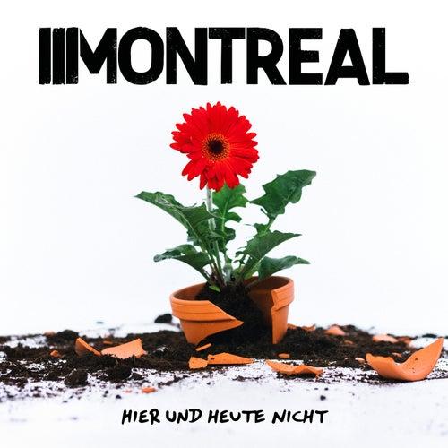 Hier und heute nicht by Montreal