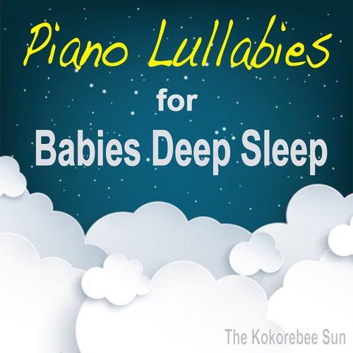 Piano Lullabies for Babies Deep Sleep by The Kokorebee Sun