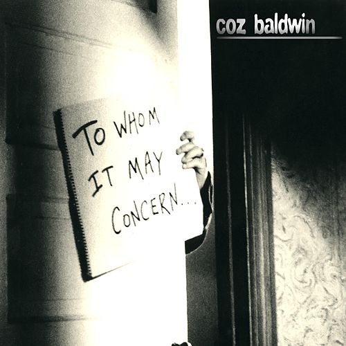 To Whom It May Concern... by Coz Baldwin