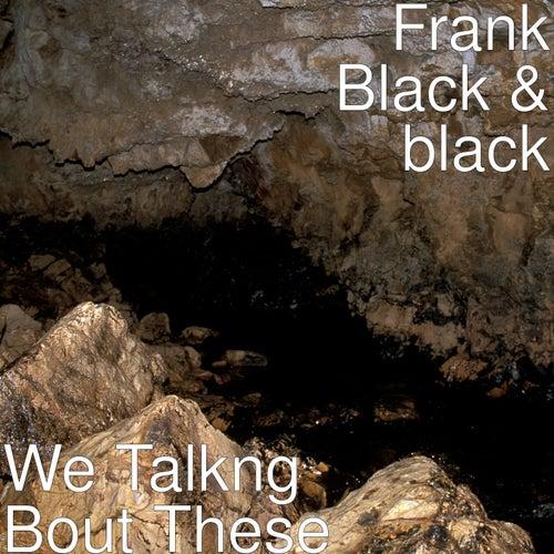 We Talkng Bout These de Frank Black