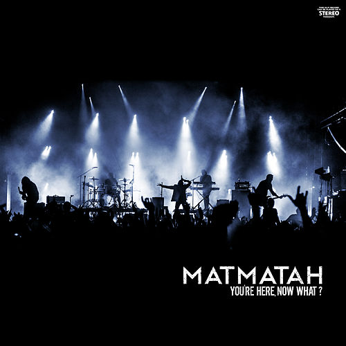 You're Here, Now What ? (Live) de Matmatah