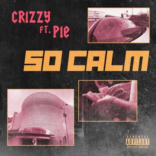 So Calm (feat. Pie) de Crizzy