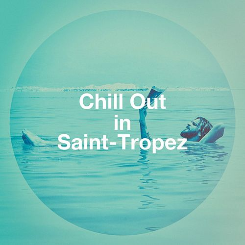 Chill Out In Saint-Tropez von Various Artists