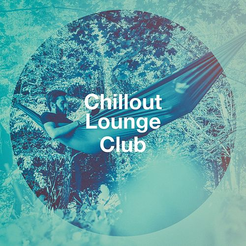 Chillout Lounge Club von Various Artists