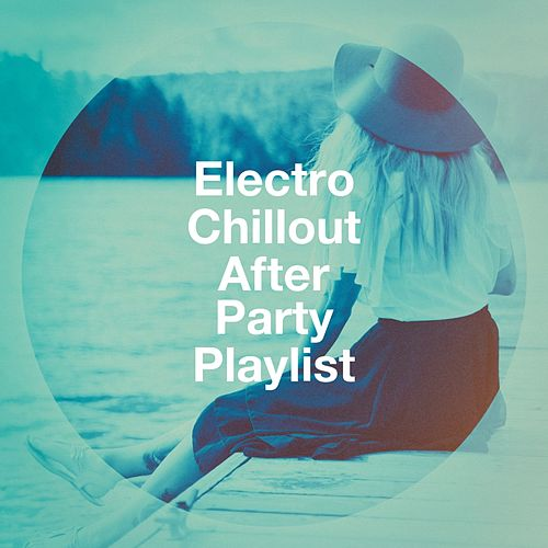 Electro Chillout After Party Playlist von Various Artists