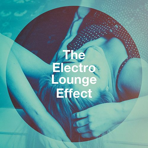 The Electro Lounge Effect von Various Artists