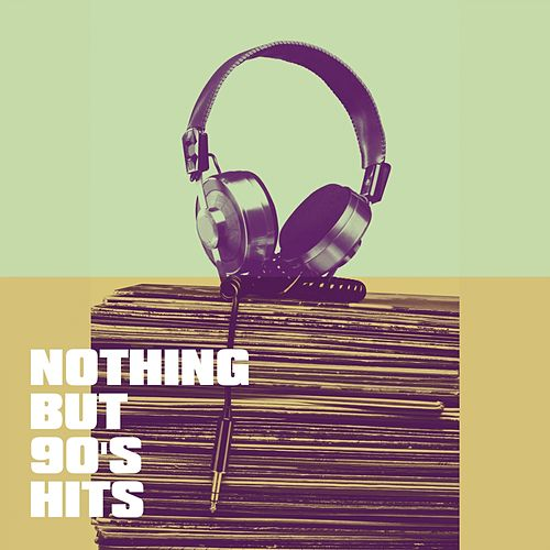 Nothing But 90's Hits by Various Artists